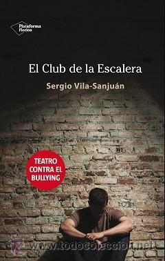 TEATRO. EL CLUB DE LA ESCALERA - SERGIO VILA-SANJUÁN (Libros Nuevos - Literatura - Teatro)