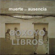 Libros: GONZÁLEZ, MARINO. MUERTE POR AUSENCIA. Lote 99328427