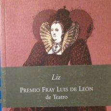 Libros: LIZ. REINALDO MONTERO. PREMIO FRAY LUIS DE LEÓN DE TEATRO. 2007. Lote 104088847