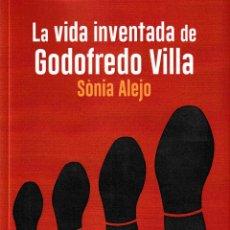 Libros: LA VIDA INVENTADA DE GODOFREDO VILLA ( SONIA ALEJO) ALUPA 2018. Lote 140424858