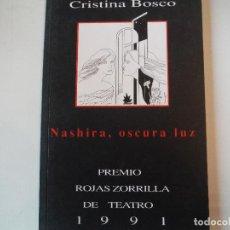 Libros: NASHIRA OSCURA LUZ CRISTINA BOSCO PREMIO ROJAS ZORRILLA TEATRO 1991. Lote 151149946