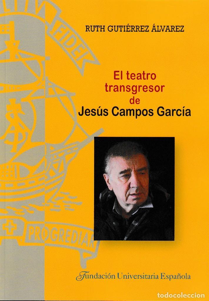 EL TEATRO TRANSGRESOR DE JESÚS CAMPOS GARCÍA (RUTH GUTIÉRREZ ÁLVAREZ) F.U.E. 2019 (Libros Nuevos - Literatura - Teatro)