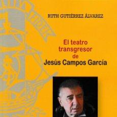 Libros: EL TEATRO TRANSGRESOR DE JESÚS CAMPOS GARCÍA (RUTH GUTIÉRREZ ÁLVAREZ) F.U.E. 2019. Lote 171508562
