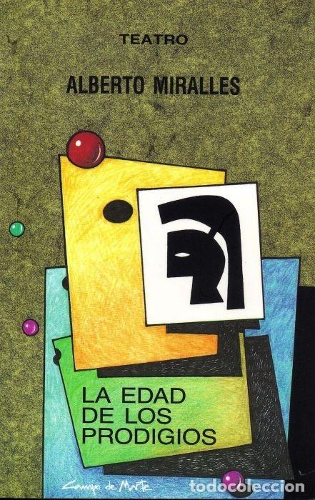 LA EDAD DE LOS PRODIGIOS (ALBERTO MIRALLES) CASTILLA 2002 (Libros Nuevos - Literatura - Teatro)