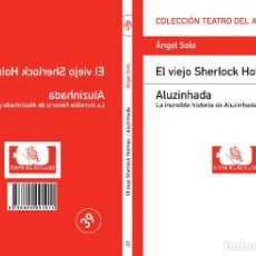 Libros: TEATRO. DOS OBRAS: EL VIEJO SHERLOCK HOLMES Y ALUZINHADA, DE ÁNGEL SOLO.. Lote 199516847