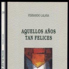 Libros: LALANA, FERNANDO. AQUELLOS AÑOS TAN FELICES. (PIEZA TEATRAL EN TRES PARTES Y UNA DESPEDIDA). 1994.. Lote 206164671