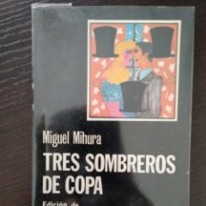 Libros: TRES SOMBREROS DE COPA - MIGUEL MIHURA. Lote 212770326