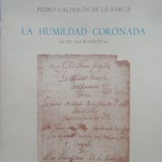 Libros: LA HUMILDAD CORONADA DE CALDERÓN. FOTOCOPIA DEL ORIGINAL E IMPRESIÓN EN ESCRITURA MODERNA. Lote 224492003