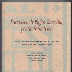 Libros: FRANCISCO DE ROJAS ZORRILLA, POETA DRAMÁTICO. ACTAS XXII JORNADAS DE TEATRO CLÁSICO (ALMAGRO). 2000.. Lote 226373420