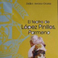 Libros: AWONO ONANA, DIDIER. EL TEATRO DE LÓPEZ PINILLOS, «PARMENO». 2004.. Lote 237521990