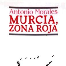Libros: MURCIA , ZONA ROJA. ANTONIO MORALES. Lote 245616125