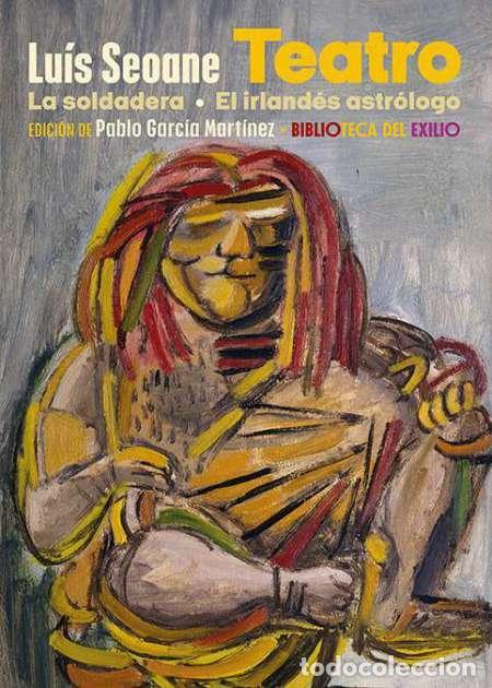LUÍS SEOANE. TEATRO. LA SOLDADERA Y EL IRLANDÉS ASTRÓLOGO.-NUEVO (Libros Nuevos - Literatura - Teatro)