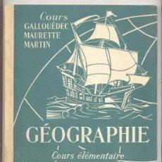 Libros de segunda mano: GÉOGRAPHIE -GALLOUÉDEC, MAURETTE Y MARTIN- 1952. GEOGRAFÍA. 95 ILUSTRACIONES COLOR Y 50 MAPAS.. Lote 27228336