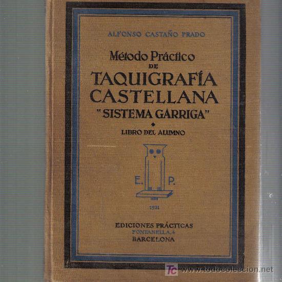 METODO PRACTICA DE TAQUIGRAFIA CASTELLANA - SISTEMA GARRIGA - LIBRO DEL ALUMNO - EDITADO EN 1931 (Libros de Segunda Mano - Libros de Texto )