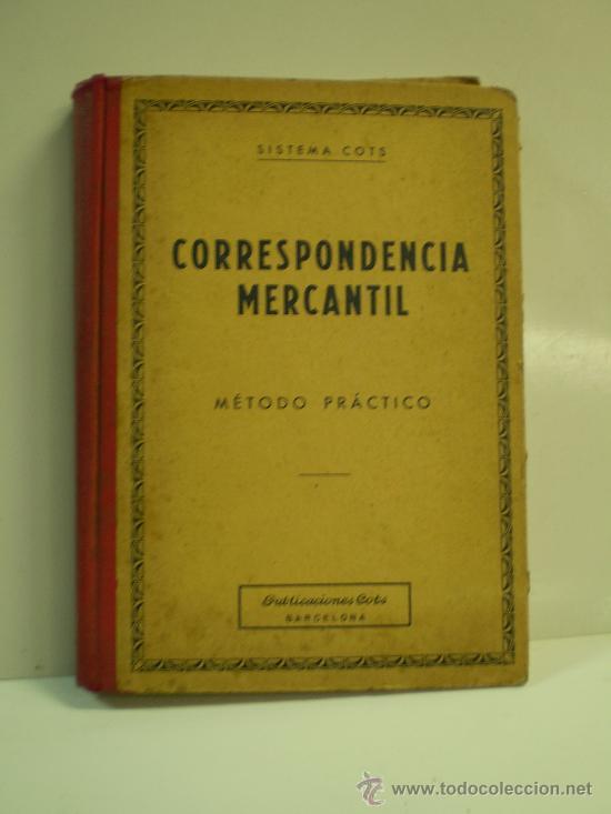 CORRESPONDENCIA MERCANTIL SISTEMA COTS METODO PRACTICO BARCELONA 1959 (Libros de Segunda Mano - Libros de Texto )
