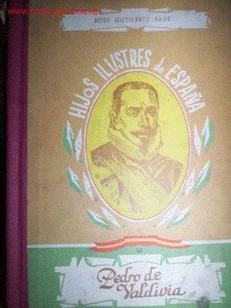 PEDRO DE VALDIVIA, CONQUISTADOR DE CHILE : GUTIÉRREZ-RAVÉ, JOSÉ: (Libros de Segunda Mano - Libros de Texto )