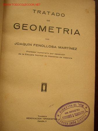 TRATADO DE GEOMETRÍA- JOAQUÍN FENOLLOSA MARTÍNEZ-VAL.- RENOVACIÓN TIPOGRÁFICA- (Libros de Segunda Mano - Libros de Texto )