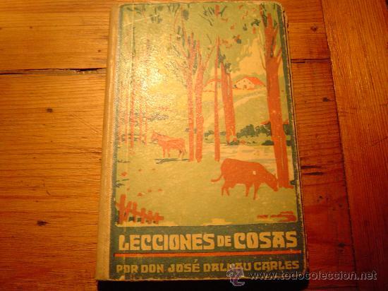 LIBRO ESCUELA LECCIONES DE COSAS POR J. DALMAU CARLES 1941 (Libros de Segunda Mano - Libros de Texto )