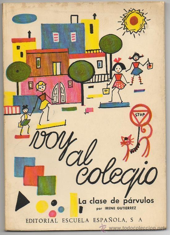 LIBRO VOY AL COLEGIO LA CLASE DE PARVULOS IRENE GUTIERREZ ED. ESCUELA ESPAÑOLA INFANTIL EDUCACION (Libros de Segunda Mano - Libros de Texto )