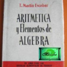Libros de segunda mano: ARITMÉTICA Y ELEMENTOS DE ÁLGEBRA T. MARTÍN ESCOBAR, AGUILAR AÑOS 50. Lote 26655129