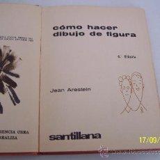 Libros de segunda mano: CÓMO HACER DIBUJO DE FIGURA, JEAN ARESTEIN- 1969-SANTILLANA. Lote 14978823