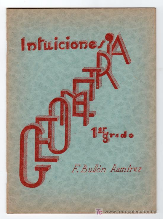 INTUICIONES PRIMER GRADO DE GEOMETRIA POR F. BULLON RAMIREZ. IMPRENTA MINERVA 1ª ED. SALAMANCA 1937 (Libros de Segunda Mano - Libros de Texto )