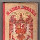 Libros de segunda mano: MADRE ESPAÑA LECTURA GRADO MEDIO Y SUPERIOR POR S. M. HIJOS DE SANTIAGO 4ª ED. BURGOS 1948. Lote 42356107