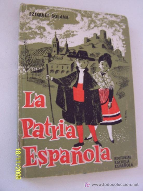 LA PATRIA ESPAÑOLA-EZEQUIEL SOLANA-1962-EDITORIAL, ESCUELA ESPAÑOLA- MADRID (Libros de Segunda Mano - Libros de Texto )