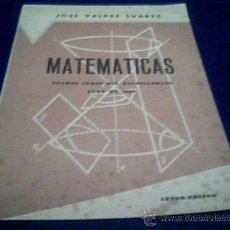 Libros de segunda mano: MATEMATICAS. CUARTO CURSO DEL BACHILLERATO. PLAN DE 1957. JOSE VALDES SUAREZ, OVIEDO, 1966.. Lote 6735955