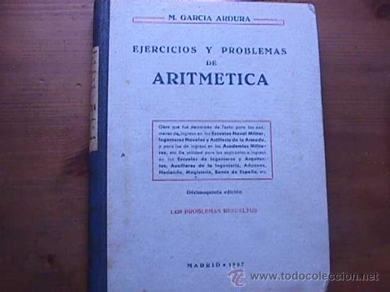 EJERCICIOS Y PROBLEMAS DE ARITMETICA, M. GARCIA ARDURA, MADRID, 1957 (Libros de Segunda Mano - Libros de Texto )