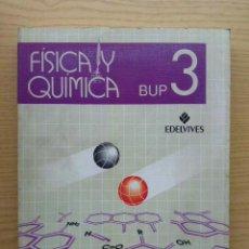 Libros de segunda mano: FISICA Y QUIMICA 3 - 3º DE BUP - EDELVIVES. Lote 26321465