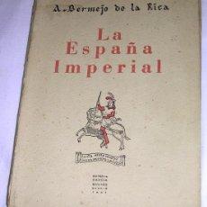 Libros de segunda mano: LA ESPAÑA IMPERIAL - A. BERMEJO DE LA RICA - 1942 - GARCÍA ENCISO - ENVÍO GRATUITO . Lote 27475925