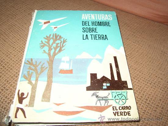 AVENTURAS DEL HOMBRE SOBRE LA TIERRA. EL CARRO VERDE. EDITL. MAGISTERIO ESPÀÑOL 1964 (Libros de Segunda Mano - Libros de Texto )