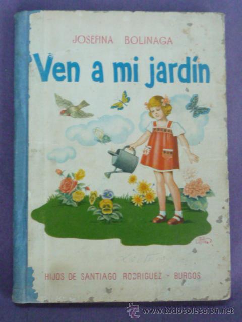 LIBRO ESCUELA- LECTURAS -VEN A MI JARDIN-JOSEFINA BOLINGA 1 ªEDI-H.SANTIAGO RODRIGUEZ - BURGOS-1962 (Libros de Segunda Mano - Libros de Texto )