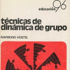 Libros de segunda mano: TÉCNICAS DE DINÁMICA DE GRUPO. RAYMOND HOSTIE. PUBLICACIONES ICCE 1988. Lote 24754258