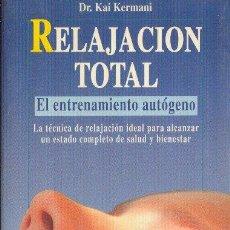 Libros de segunda mano: RELAJACIÓN TOTAL. EL ENTRENAMIENTO AUTÓGENO. KAI KERMANI ROBIN BOOK. NEW AGE. 1993. Lote 169286806