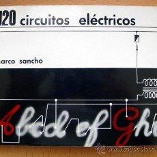 Libros de segunda mano: 120 CIRCUITOS ELÉCTRICOS, GG, PABLO MARCO SANCHO, 1978. Lote 110200852