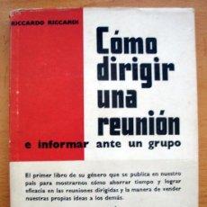 Libros de segunda mano: LIBRO DE RICCARDO RICCARDI, CÓMO DIRIGIR UNA REUNIÓN E INFORMAR ANTE UN GRUPO, COL. GESTIÓN 1963. Lote 27744402