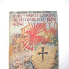 """Libros de segunda mano: ANTIGUO LIBRO DE ESCUELA """"DESTINO Y SIMBOLOS NACIONALES, MARTIRES Y GESTAS DE LA CRUZADA NACIONAL"""". Lote 28096817"""