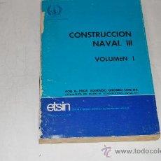 Libros de segunda mano: CONSTRUCCIÓN NAVAL III. VOLUMEN I. ROSENDO CHORRO ONCINA RM52489. Lote 28599967