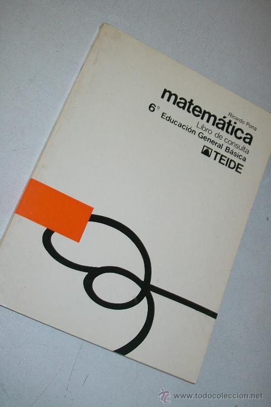 MATEMÁTICAS, LIBRO DE CONSULTA, 6º. EDUCACIÓN GENERAL BÁSICA-RICARDO PONS-1973-TEIDE (Libros de Segunda Mano - Libros de Texto )