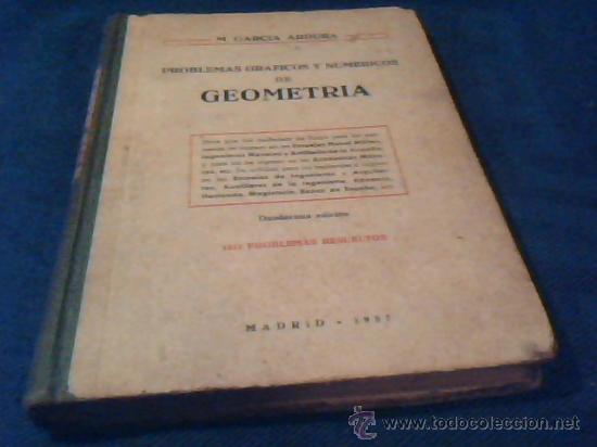 PROBLEMAS GRAFICOS Y NUMERICOS DE GEOMETRIA. M. GARCIA ARDURA. 1312 PROBLEMAS RESUELTOS. 1957 (Libros de Segunda Mano - Libros de Texto )