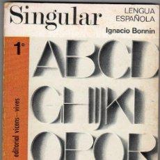 Libros de segunda mano: SINGULAR. LIBRO DE LENGUA ESPAÑOLA. EDITORIAL VICENS-VIVES. IGNACIO BONNIN. 1º CURSO. 223 PAGINAS.. Lote 30399528