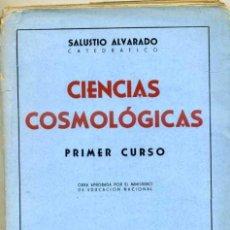 Libros de segunda mano: SALUSTIO ALVARADO : CIENCIAS COSMOLÓGICAS (1947). Lote 31173066