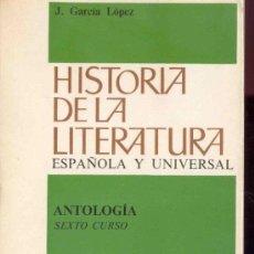 Libros de segunda mano: HISTORIA DE LA LITERATURA ESPAÑOLA Y UNIVERSAL - ANTOLOGIA SEXTO CURSO - EDITORIAL TEIDE 1972. Lote 31909143