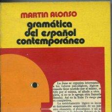 Libros de segunda mano: MARTIN ALONSO : GRAMÁTICA DEL ESPAÑOL CONTEMPORÁNEO (GUADARRAMA, 1974) . Lote 32308377