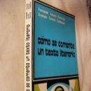 Libros de segunda mano: COMO SE COMENTA UN TEXTO LITERARIO DE FERNANDO LAZARO CARRETER Y EVARISTO CORREA CALDERON - CG4. Lote 160050304