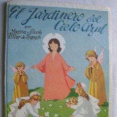 Libros de segunda mano: EL JARDINERO DEL CIELO AZUL. VILLADEFRANCOS, MARISA Y GLORIA. 1951. Lote 34492875