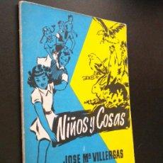 Libros de segunda mano: NIÑOS Y COSAS. / JOSÉ Mª. VILLERGAS. Lote 35797683