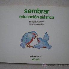 Libros de segunda mano: SEMBRAR - EDUCACION PLASTICA PARVULOS 1 - ( ANAYA AÑOS 80 ) - SN USAR -. Lote 36316495